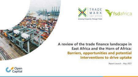 Ground-Breaking Report On 'Trade Finance Landscape In East Africa & Horn Of Africa' Launched By Trademark E.A & FSD Africa